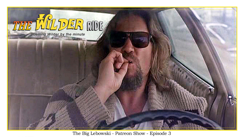 The Big Lebowski - Patreon Show - Episode 3
